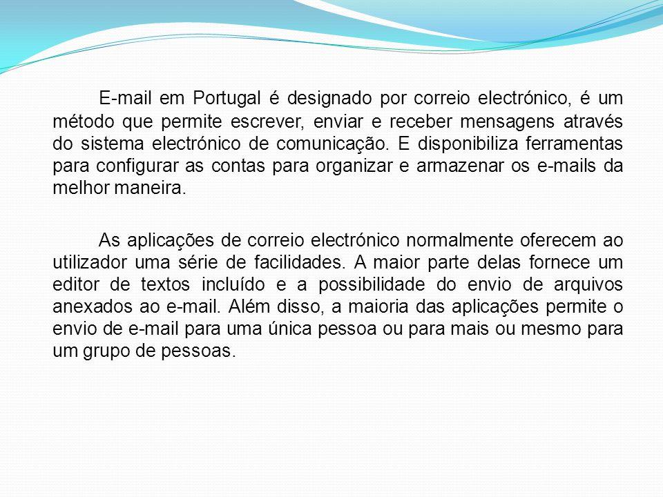 E-mail em Portugal é designado por correio electrónico, é um método que permite escrever, enviar e receber mensagens através do sistema electrónico de comunicação. E disponibiliza ferramentas para configurar as contas para organizar e armazenar os e-mails da melhor maneira.