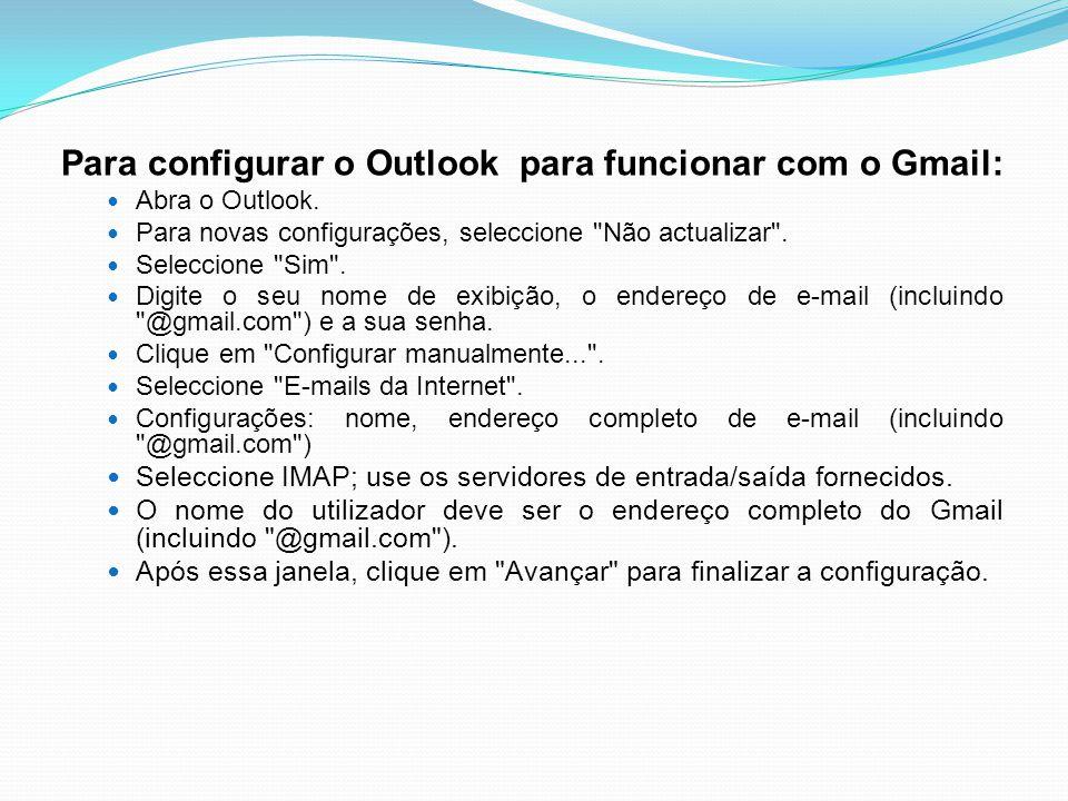 Para configurar o Outlook para funcionar com o Gmail:
