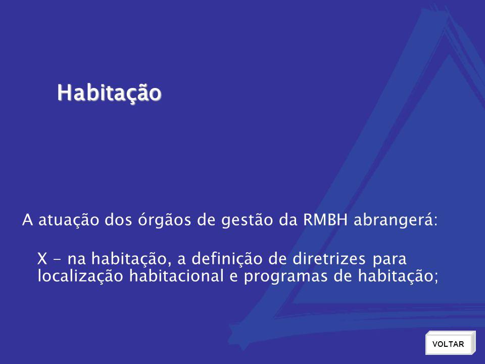 Habitação A atuação dos órgãos de gestão da RMBH abrangerá: