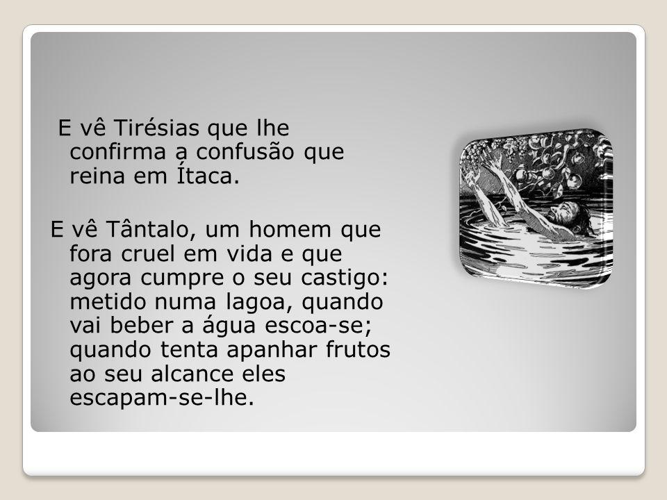 E vê Tirésias que lhe confirma a confusão que reina em Ítaca