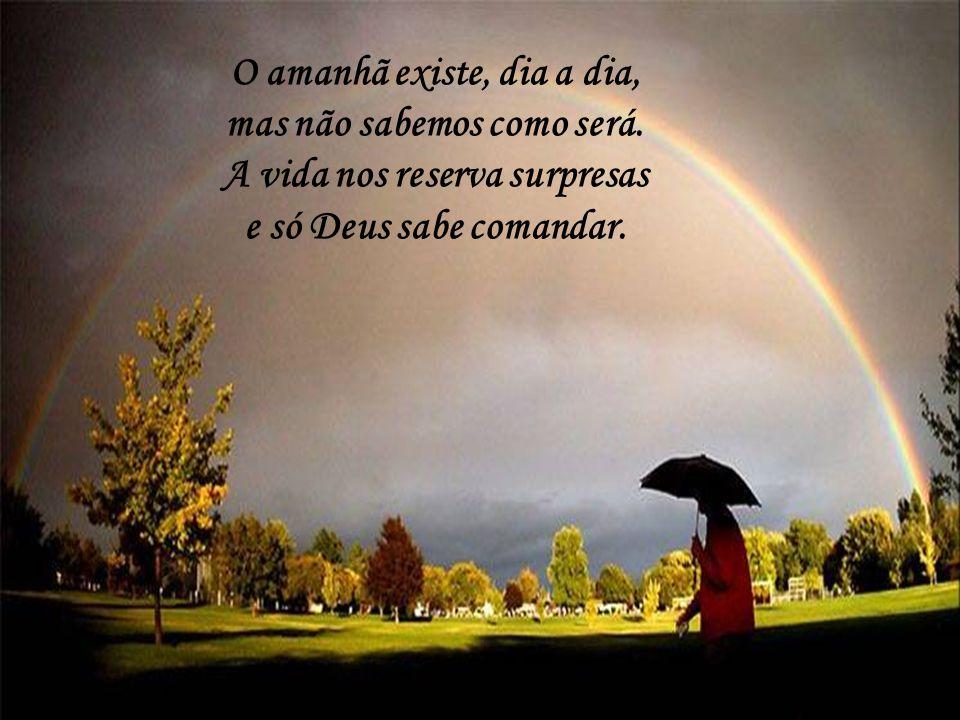 O amanhã existe, dia a dia, mas não sabemos como será.