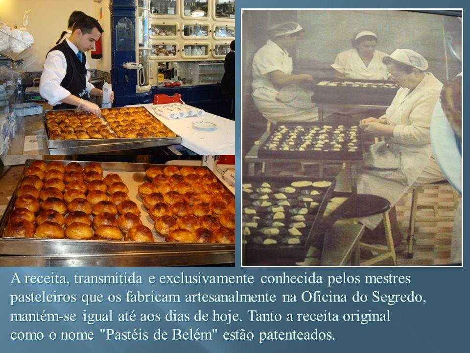 A receita, transmitida e exclusivamente conhecida pelos mestres pasteleiros que os fabricam artesanalmente na Oficina do Segredo, mantém-se igual até aos dias de hoje.