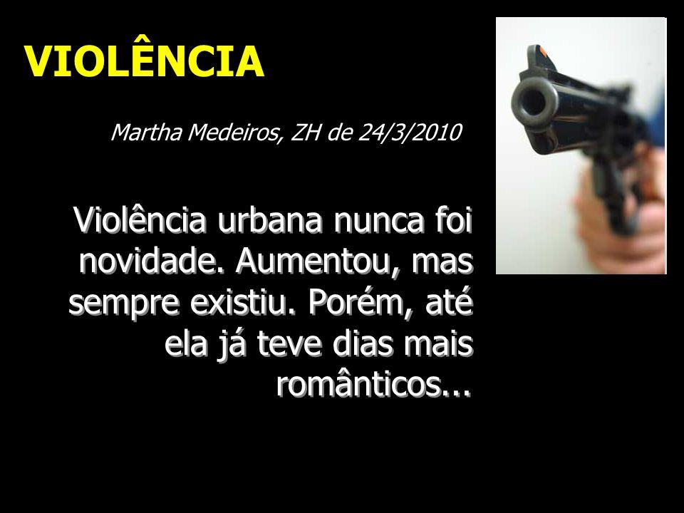 VIOLÊNCIA Martha Medeiros, ZH de 24/3/2010.