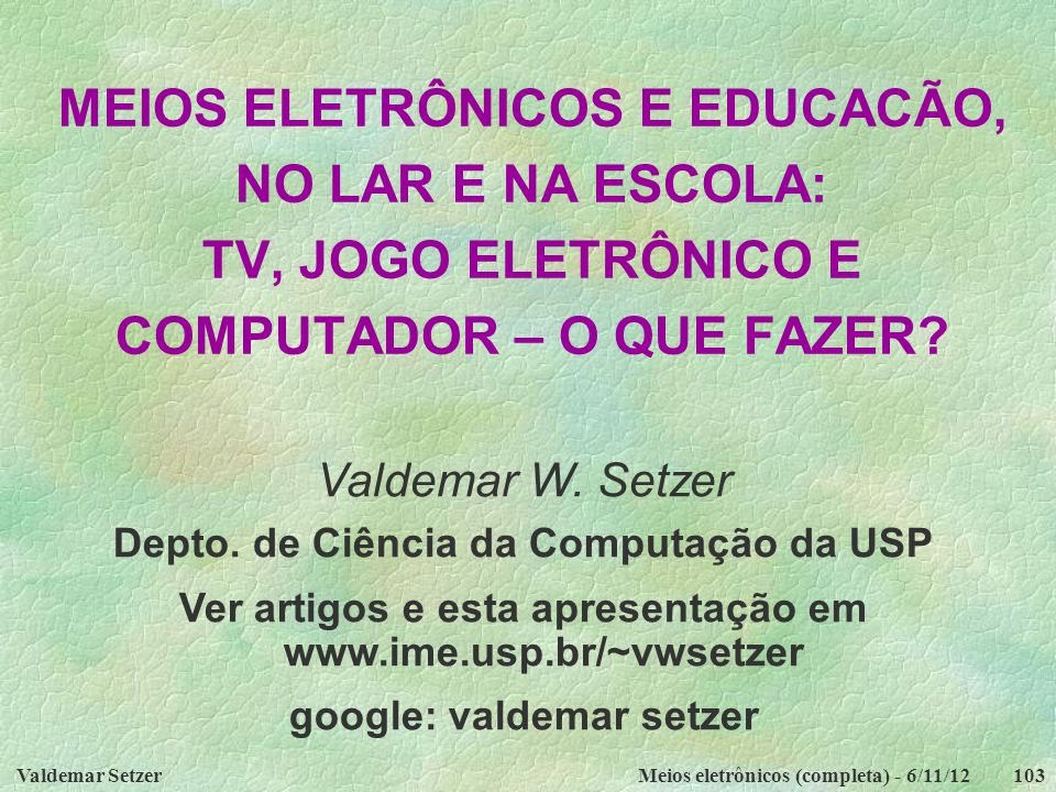 MEIOS ELETRÔNICOS E EDUCACÃO, NO LAR E NA ESCOLA: TV, JOGO ELETRÔNICO E COMPUTADOR – O QUE FAZER