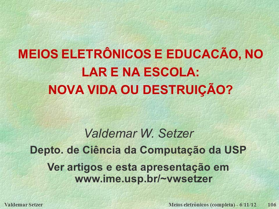 MEIOS ELETRÔNICOS E EDUCACÃO, NO LAR E NA ESCOLA: NOVA VIDA OU DESTRUIÇÃO