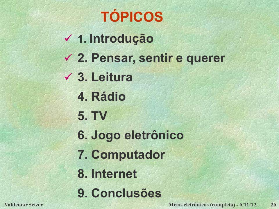 TÓPICOS 4. Rádio 5. TV 6. Jogo eletrônico 7. Computador 8. Internet