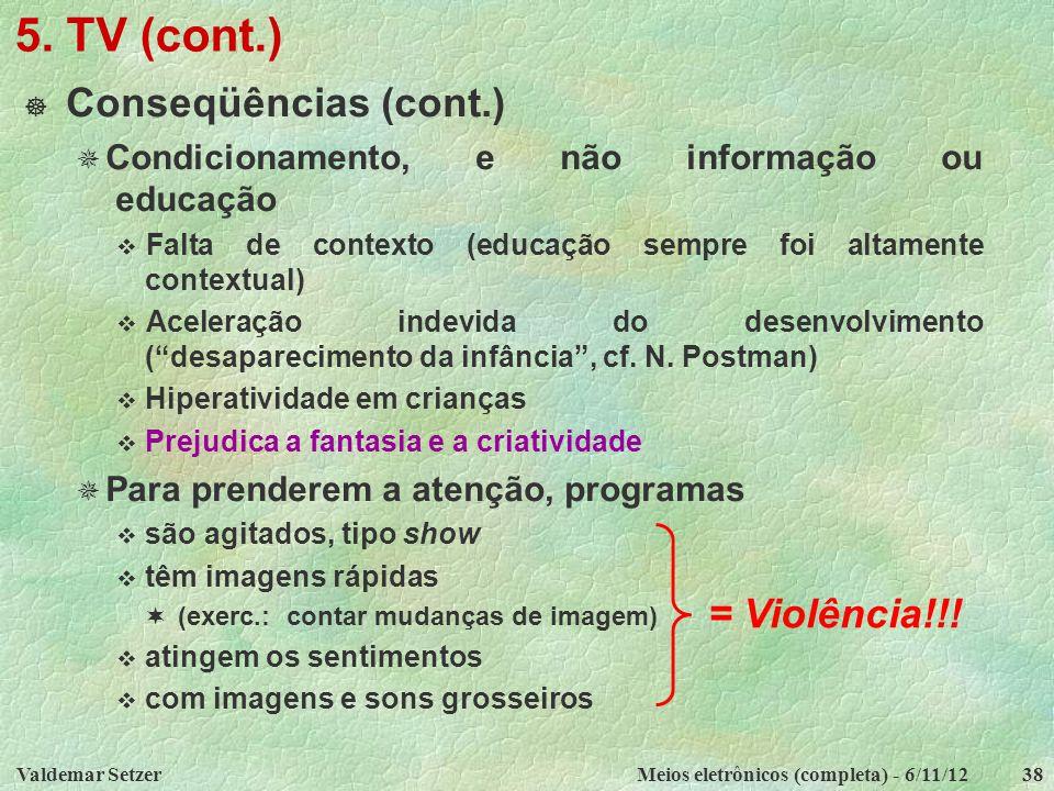 5. TV (cont.) Conseqüências (cont.) = Violência!!!