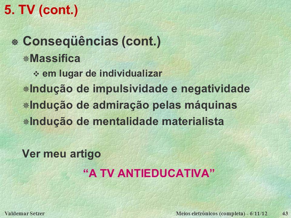 5. TV (cont.) Conseqüências (cont.) Massifica