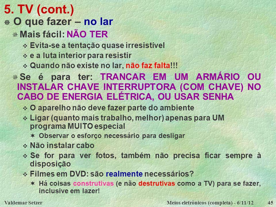 5. TV (cont.) O que fazer – no lar Mais fácil: NÃO TER
