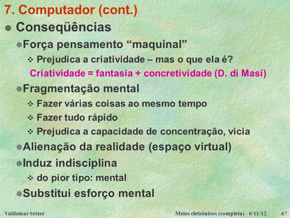 7. Computador (cont.) Conseqüências Força pensamento maquinal