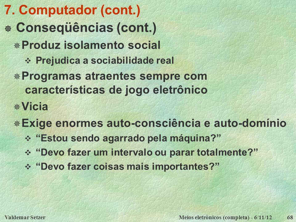 7. Computador (cont.) Conseqüências (cont.) Produz isolamento social