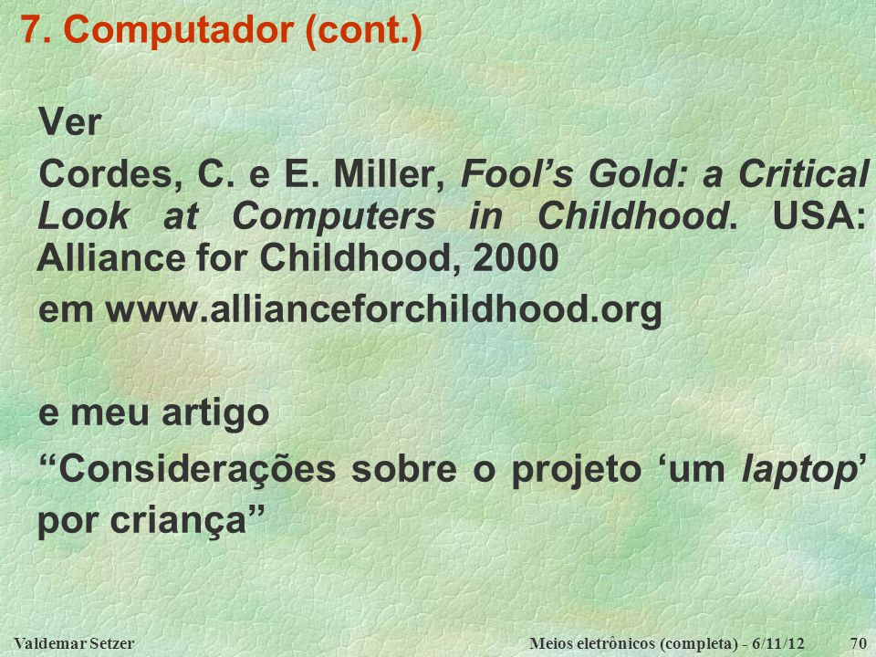 em www.allianceforchildhood.org e meu artigo
