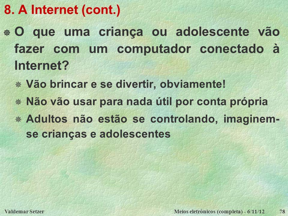 8. A Internet (cont.) O que uma criança ou adolescente vão fazer com um computador conectado à Internet