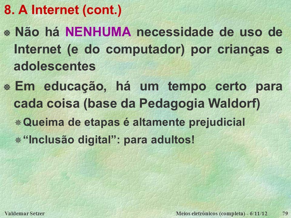 8. A Internet (cont.) Não há NENHUMA necessidade de uso de Internet (e do computador) por crianças e adolescentes.
