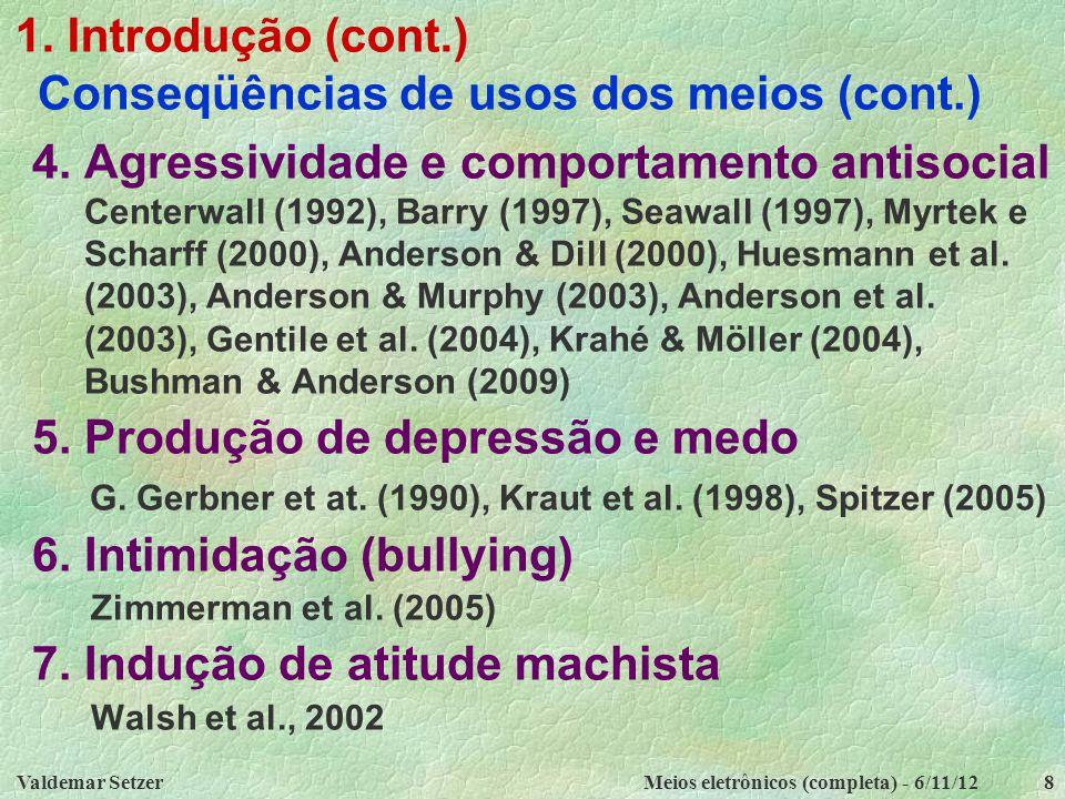 Conseqüências de usos dos meios (cont.)