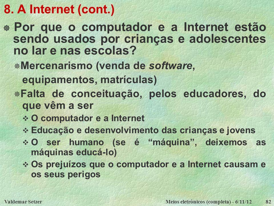 8. A Internet (cont.) Por que o computador e a Internet estão sendo usados por crianças e adolescentes no lar e nas escolas