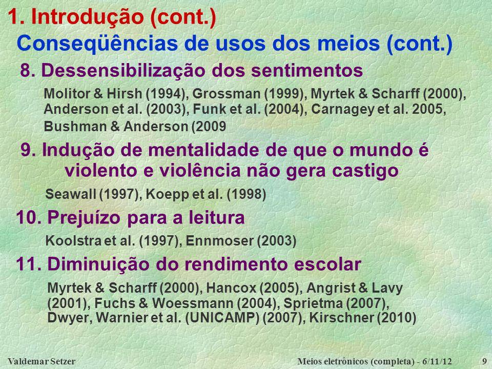 1. Introdução (cont.) Conseqüências de usos dos meios (cont.)