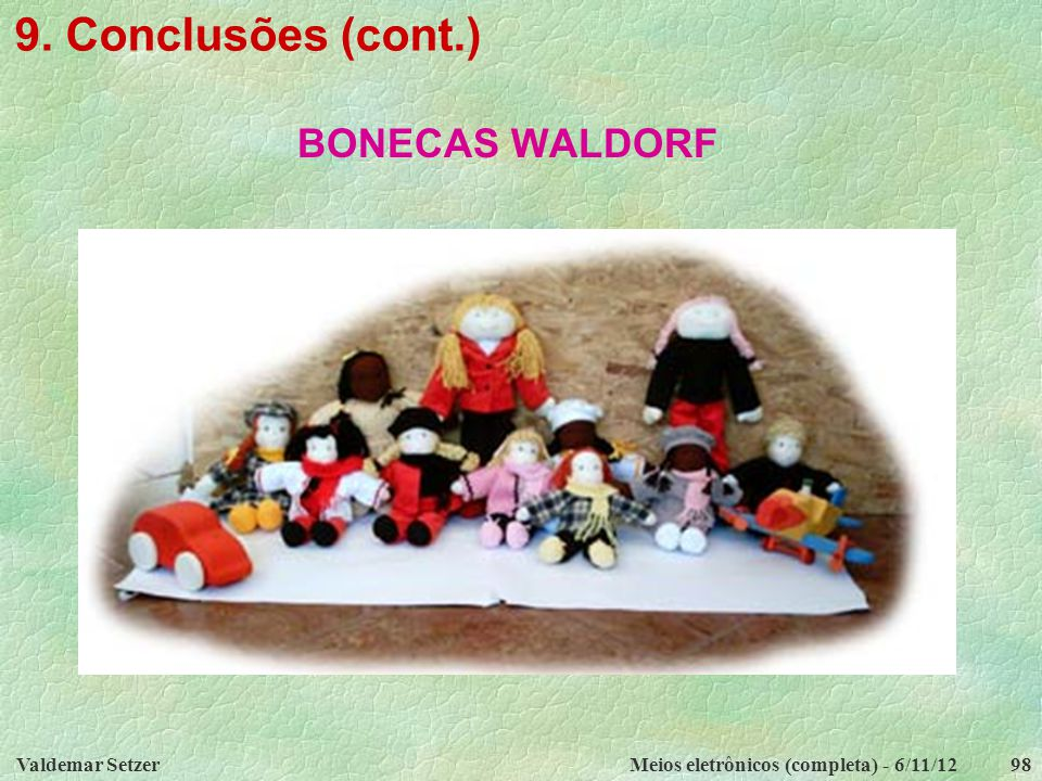 9. Conclusões (cont.) BONECAS WALDORF Valdemar Setzer