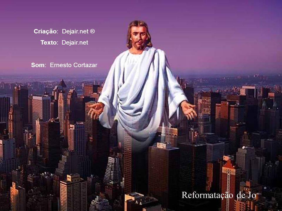 Reformatação de Jo Criação: Dejair.net ® Texto: Dejair.net