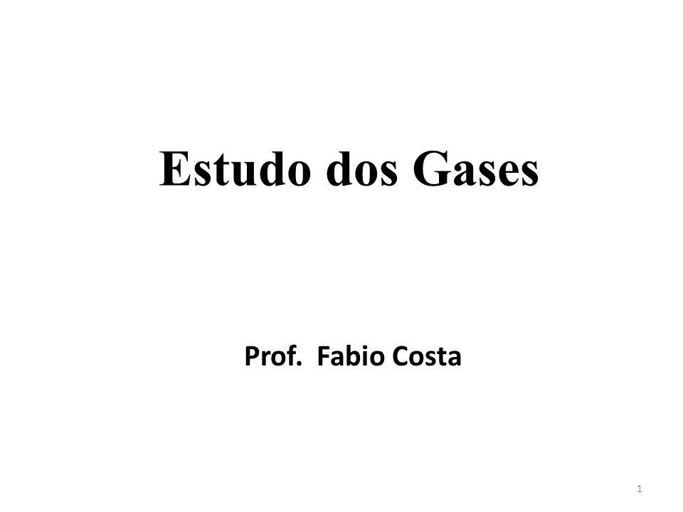 Estudo dos Gases Prof. Fabio Costa