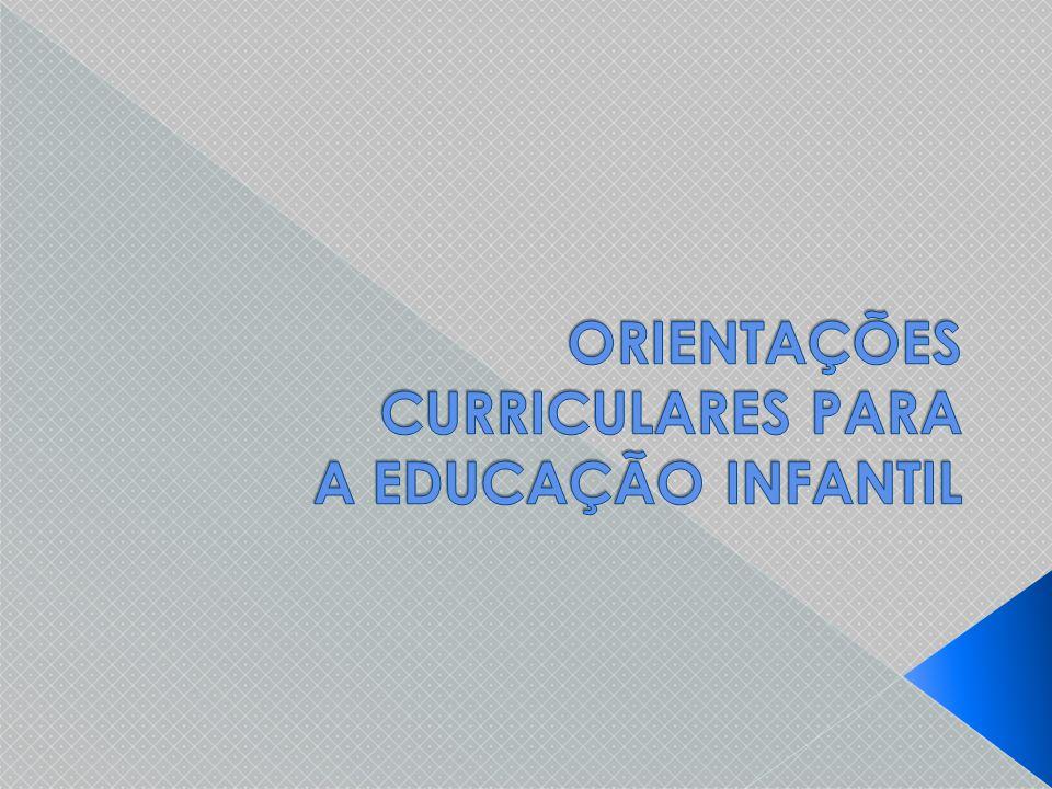 ORIENTAÇÕES CURRICULARES PARA A EDUCAÇÃO INFANTIL