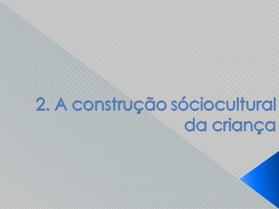 2. A construção sóciocultural da criança