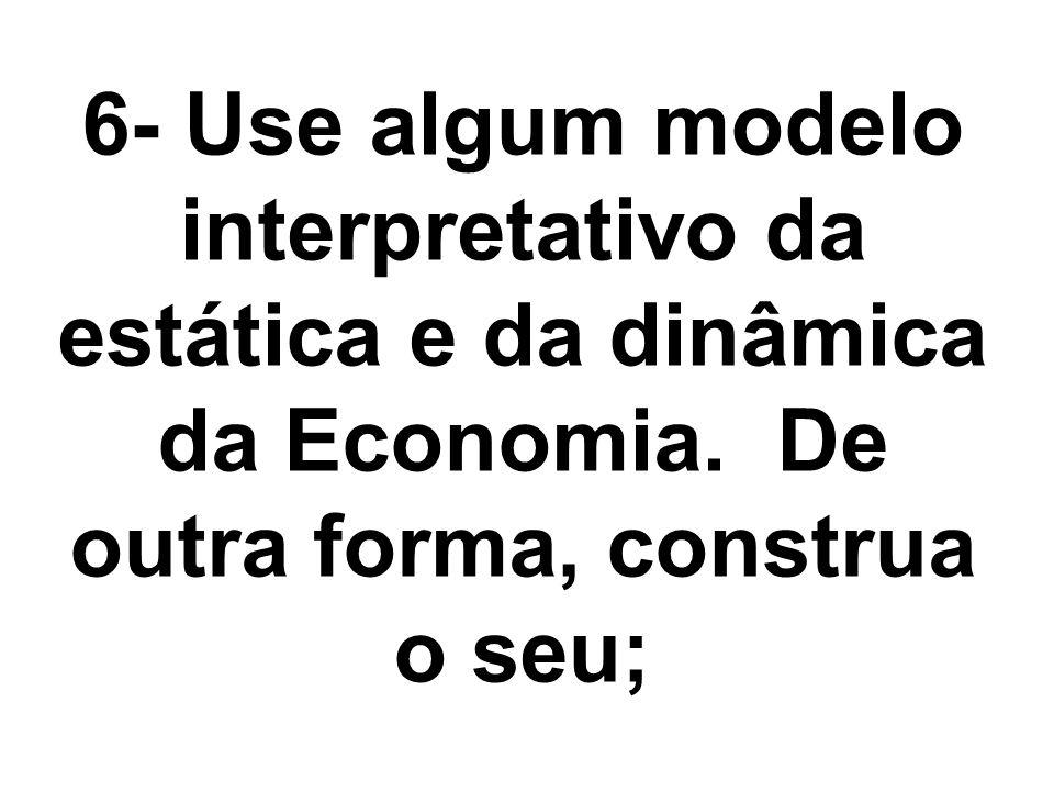 6- Use algum modelo interpretativo da estática e da dinâmica da Economia.