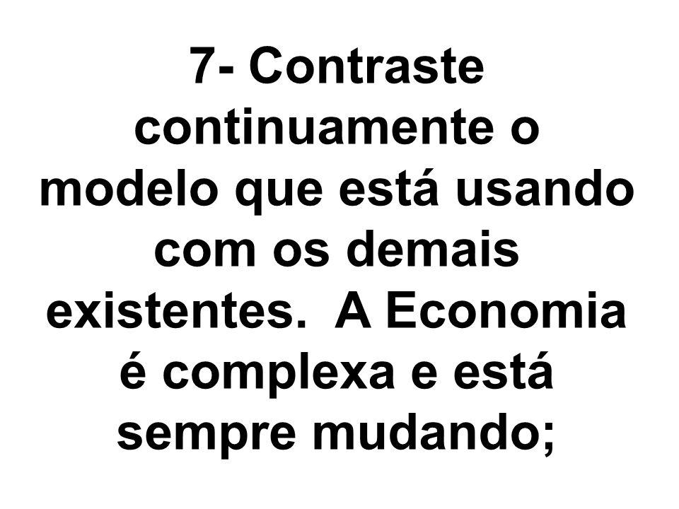 7- Contraste continuamente o modelo que está usando com os demais existentes.