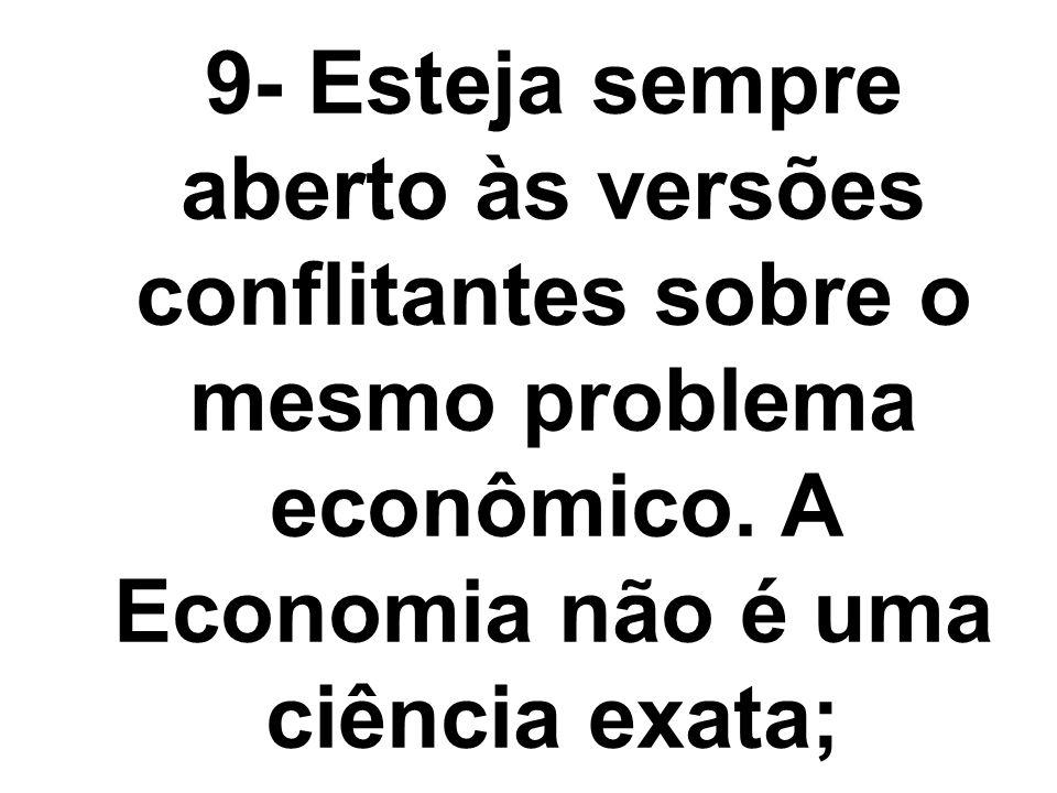9- Esteja sempre aberto às versões conflitantes sobre o mesmo problema econômico.