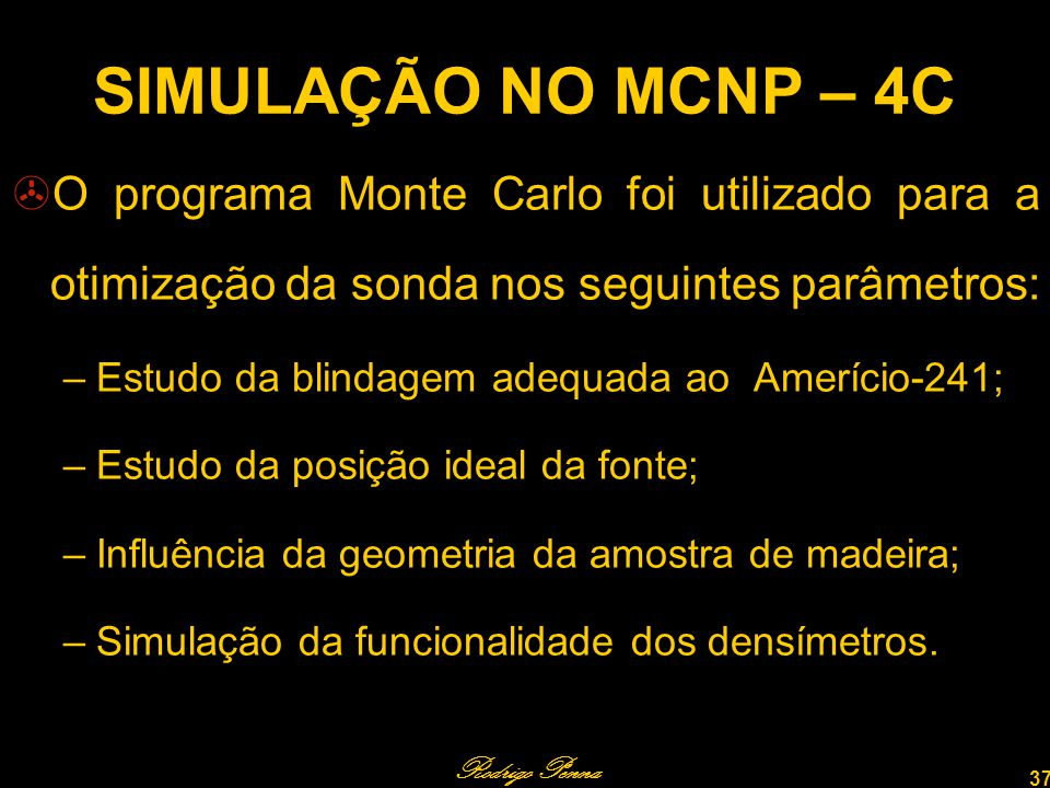 SIMULAÇÃO NO MCNP – 4C O programa Monte Carlo foi utilizado para a otimização da sonda nos seguintes parâmetros: