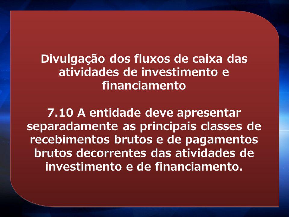 Divulgação dos fluxos de caixa das atividades de investimento e financiamento