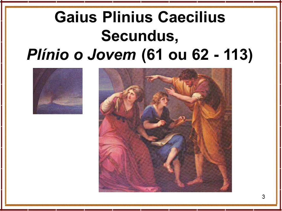 Gaius Plinius Caecilius Secundus, Plínio o Jovem (61 ou 62 - 113)