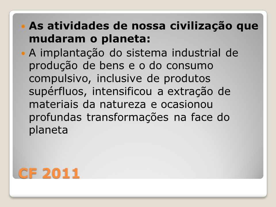CF 2011 As atividades de nossa civilização que mudaram o planeta: