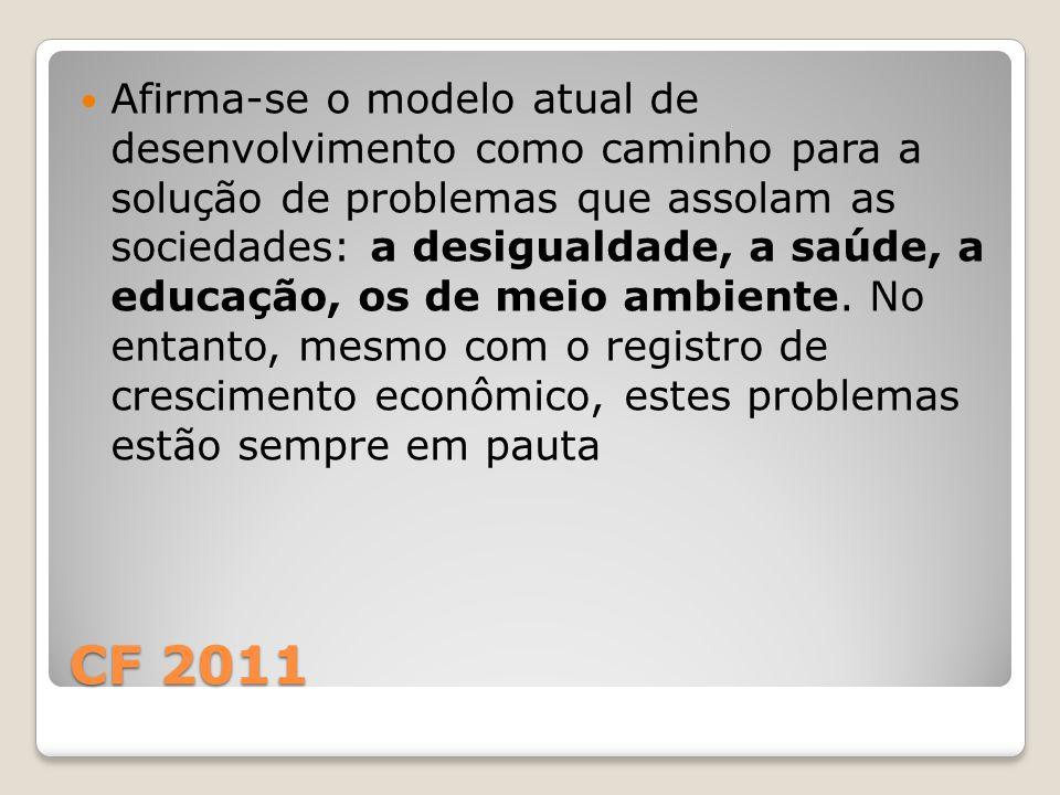 Afirma-se o modelo atual de desenvolvimento como caminho para a solução de problemas que assolam as sociedades: a desigualdade, a saúde, a educação, os de meio ambiente. No entanto, mesmo com o registro de crescimento econômico, estes problemas estão sempre em pauta