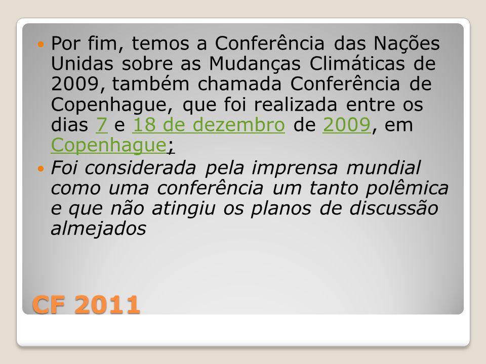 Por fim, temos a Conferência das Nações Unidas sobre as Mudanças Climáticas de 2009, também chamada Conferência de Copenhague, que foi realizada entre os dias 7 e 18 de dezembro de 2009, em Copenhague;