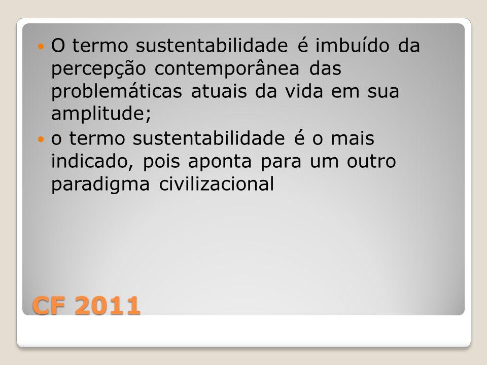 O termo sustentabilidade é imbuído da percepção contemporânea das problemáticas atuais da vida em sua amplitude;
