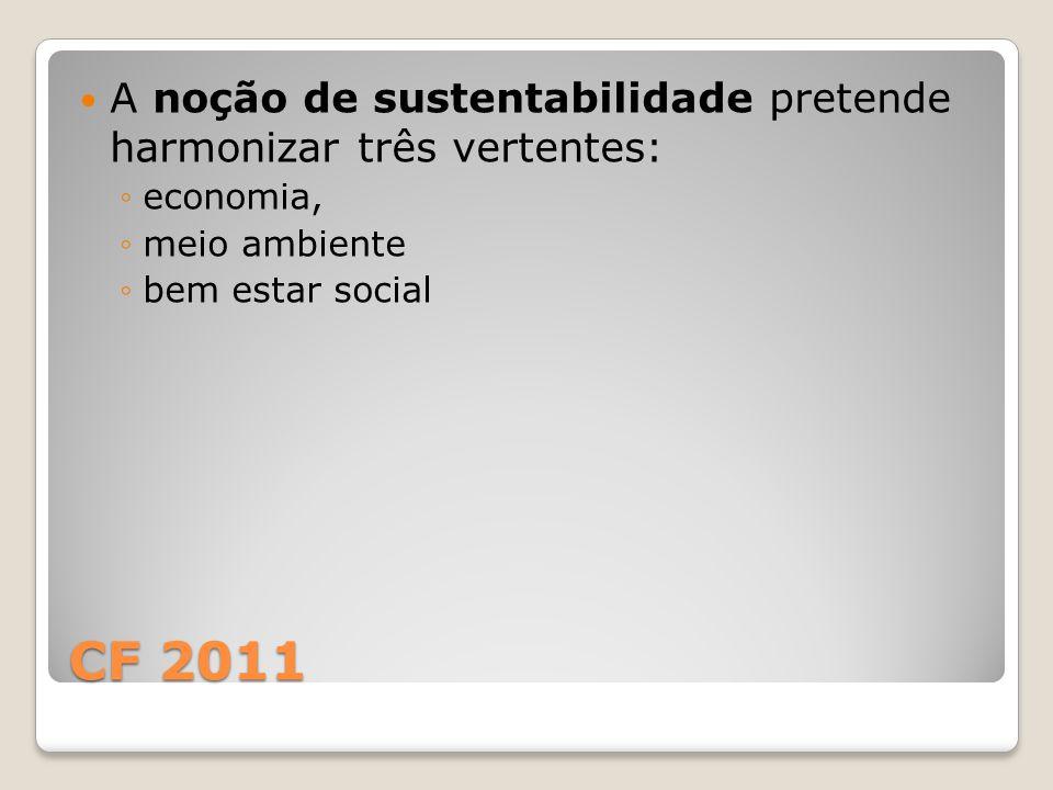 A noção de sustentabilidade pretende harmonizar três vertentes: