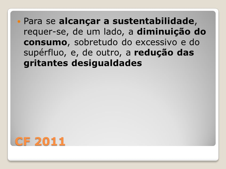 Para se alcançar a sustentabilidade, requer-se, de um lado, a diminuição do consumo, sobretudo do excessivo e do supérfluo, e, de outro, a redução das gritantes desigualdades