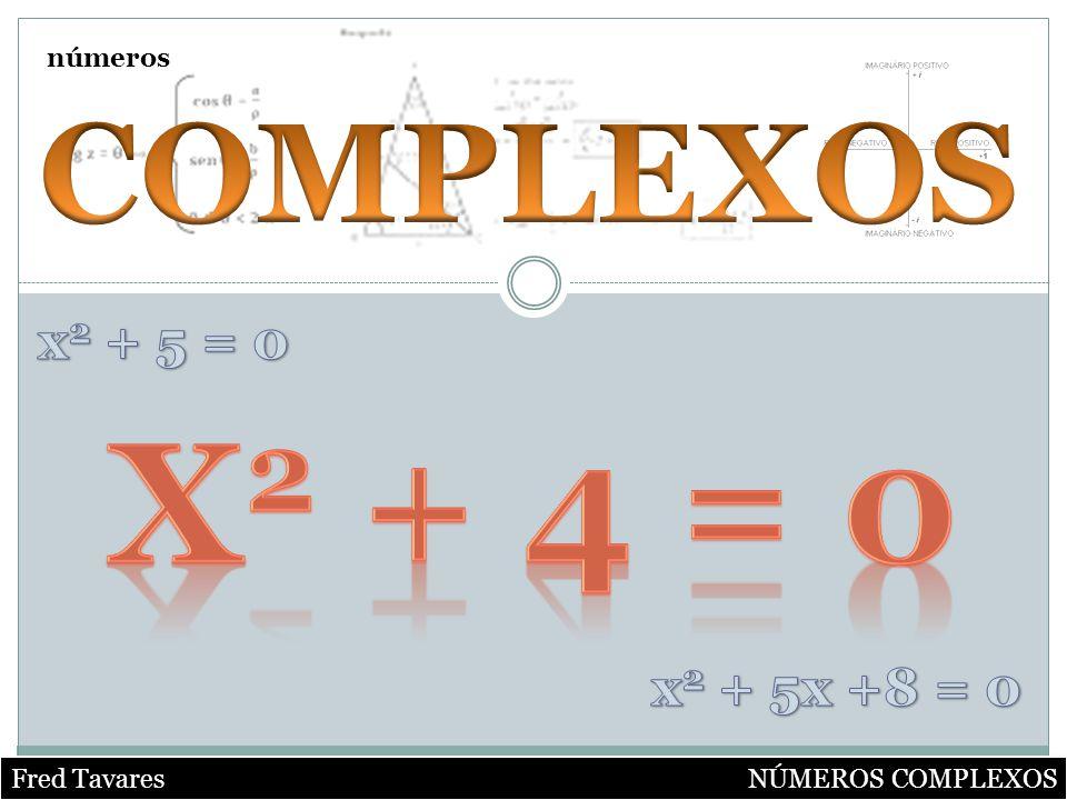 x2 + 4 = 0 COMPLEXOS x2 + 5 = 0 x2 + 5x +8 = 0 números