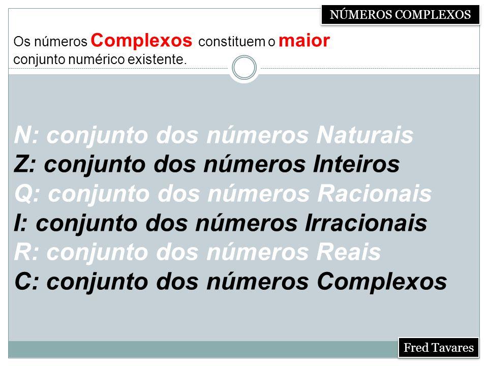 NÚMEROS COMPLEXOS Os números Complexos constituem o maior. conjunto numérico existente.