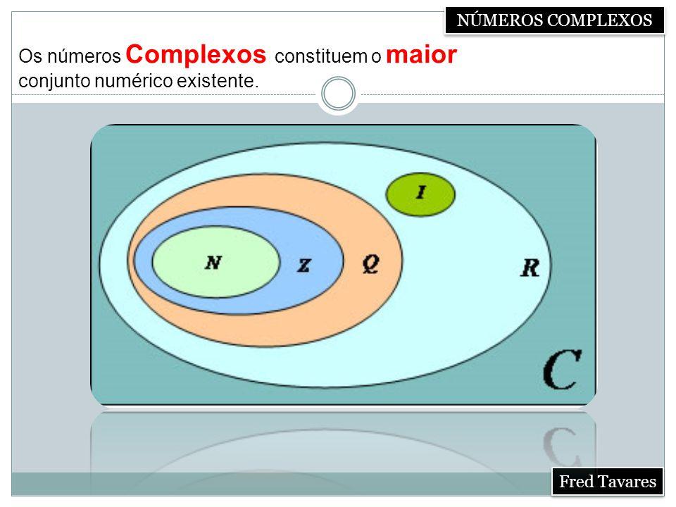 Os números Complexos constituem o maior conjunto numérico existente.