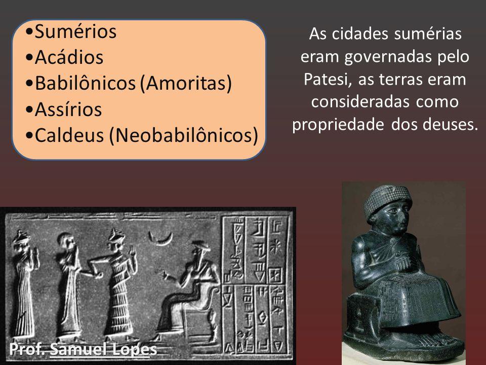 Babilônicos (Amoritas) Assírios Caldeus (Neobabilônicos)