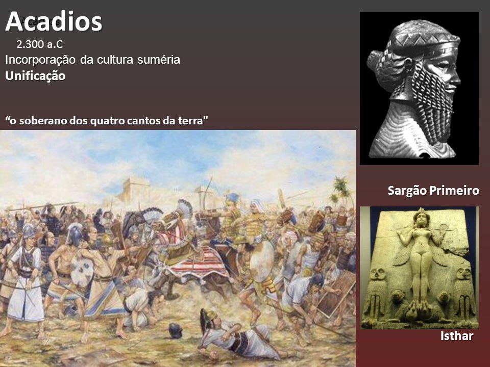 Acadios Unificação Sargão Primeiro Isthar Acádios 2.300 a.C