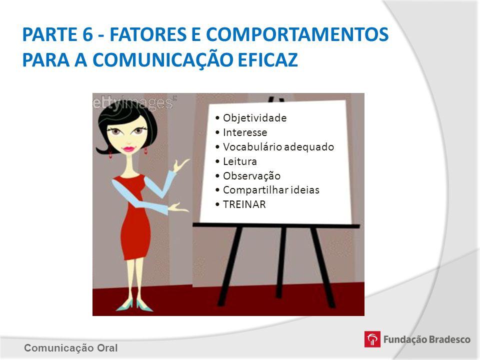PARTE 6 - FATORES E COMPORTAMENTOS PARA A COMUNICAÇÃO EFICAZ