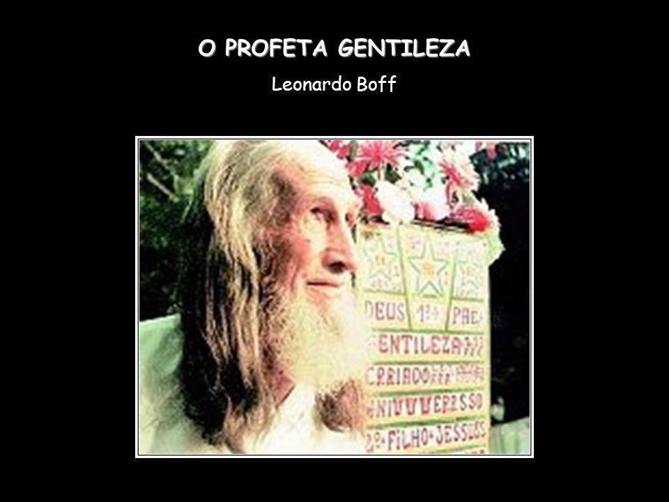 O PROFETA GENTILEZA Leonardo Boff