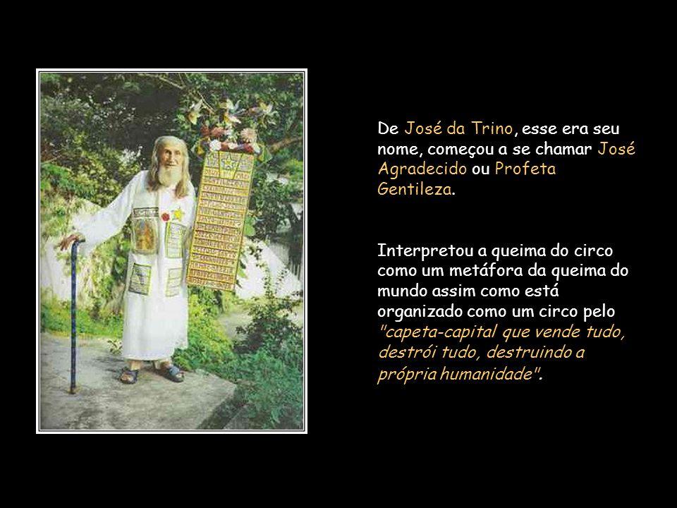 De José da Trino, esse era seu nome, começou a se chamar José Agradecido ou Profeta Gentileza.