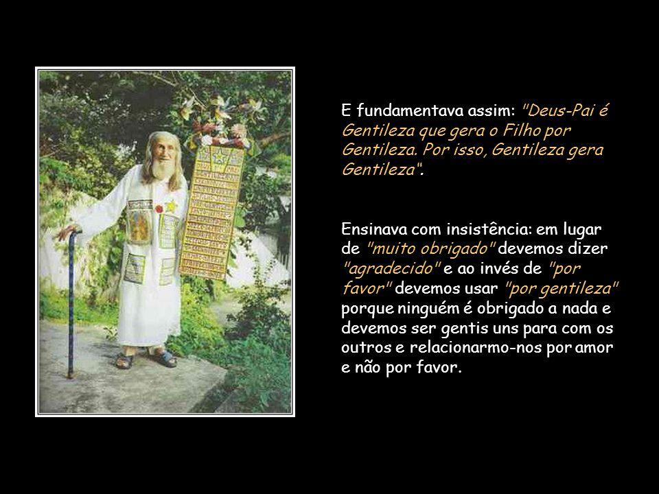 E fundamentava assim: Deus-Pai é Gentileza que gera o Filho por Gentileza. Por isso, Gentileza gera Gentileza .