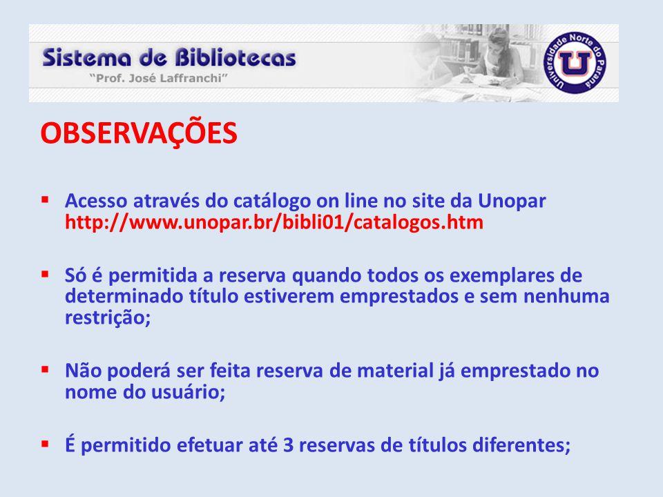OBSERVAÇÕES Acesso através do catálogo on line no site da Unopar http://www.unopar.br/bibli01/catalogos.htm.