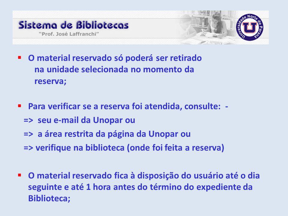 O material reservado só poderá ser retirado na unidade selecionada no momento da reserva;