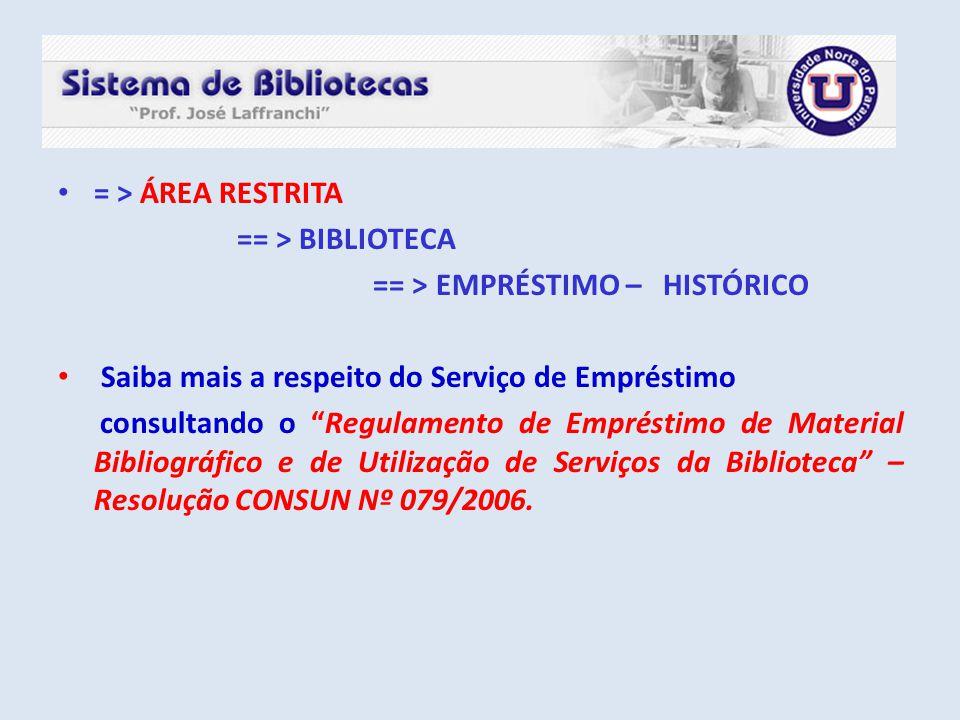 = > ÁREA RESTRITA == > BIBLIOTECA. == > EMPRÉSTIMO – HISTÓRICO. Saiba mais a respeito do Serviço de Empréstimo.